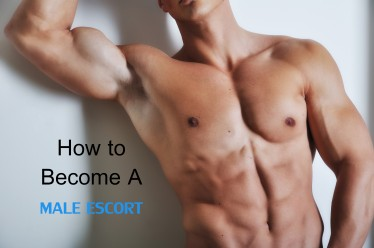 How to Become a Male Escort: A Short Guideline